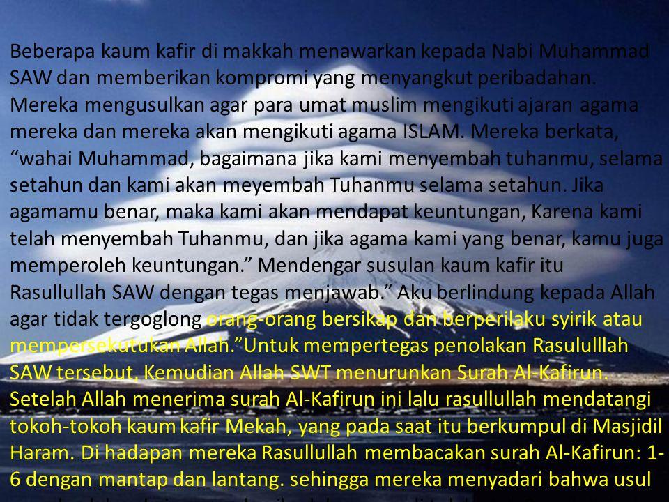 Beberapa kaum kafir di makkah menawarkan kepada Nabi Muhammad SAW dan memberikan kompromi yang menyangkut peribadahan. Mereka mengusulkan agar para um
