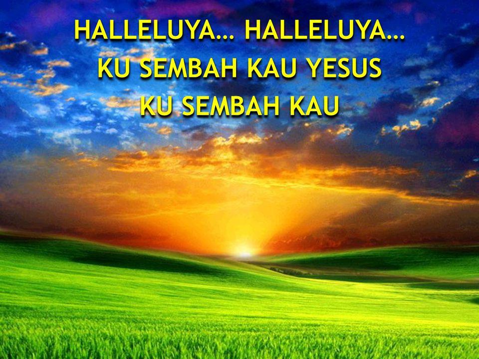 KU SEMBAH KAU YESUS KU SEMBAH KAU KU SEMBAH KAU YESUS KU SEMBAH KAU