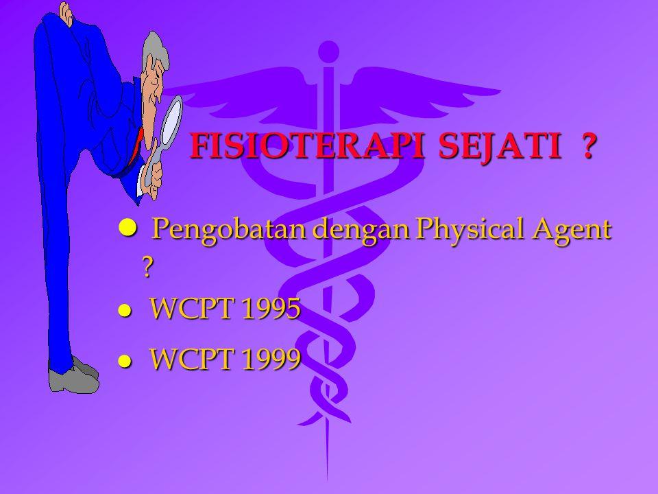 FISIOTERAPI SEJATI ? l Pengobatan dengan Physical Agent ? l WCPT 1995 l WCPT 1999