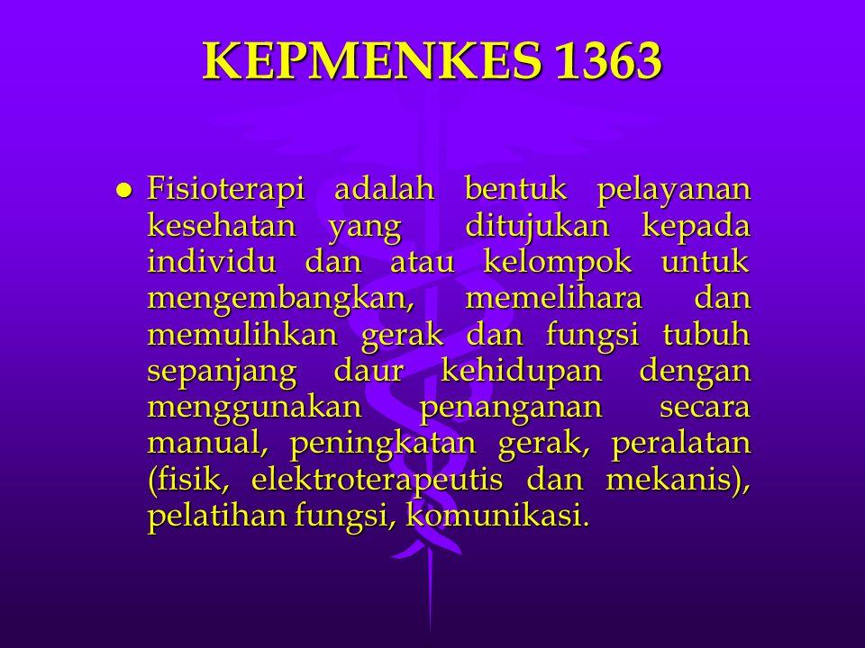 KEPMENKES 1363 l Fisioterapi adalah bentuk pelayanan kesehatan yang ditujukan kepada individu dan atau kelompok untuk mengembangkan, memelihara dan me