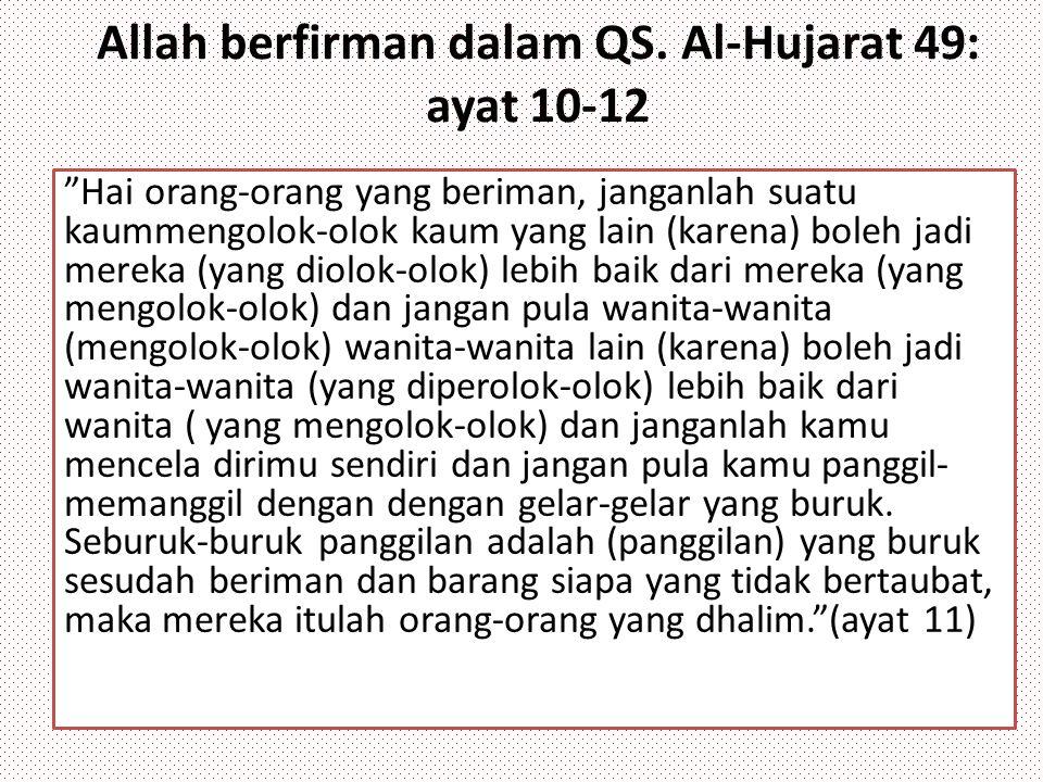 """Allah berfirman dalam QS. Al-Hujarat 49: ayat 10-12 """"Hai orang-orang yang beriman, janganlah suatu kaummengolok-olok kaum yang lain (karena) boleh jad"""