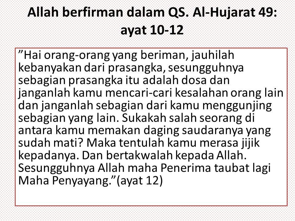"""Allah berfirman dalam QS. Al-Hujarat 49: ayat 10-12 """"Hai orang-orang yang beriman, jauhilah kebanyakan dari prasangka, sesungguhnya sebagian prasangka"""