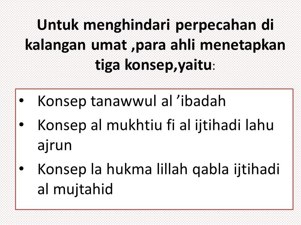 Untuk menghindari perpecahan di kalangan umat,para ahli menetapkan tiga konsep,yaitu : Konsep tanawwul al 'ibadah Konsep al mukhtiu fi al ijtihadi lah