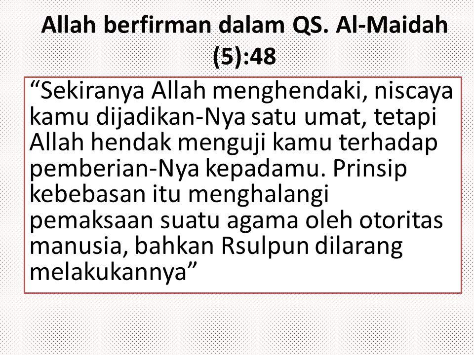 """Allah berfirman dalam QS. Al-Maidah (5):48 """"Sekiranya Allah menghendaki, niscaya kamu dijadikan-Nya satu umat, tetapi Allah hendak menguji kamu terhad"""