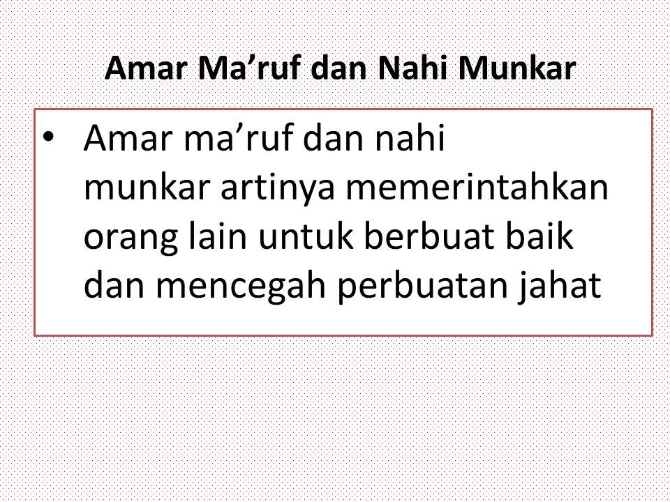 Amar Ma'ruf dan Nahi Munkar Amar ma'ruf dan nahi munkar artinya memerintahkan orang lain untuk berbuat baik dan mencegah perbuatan jahat