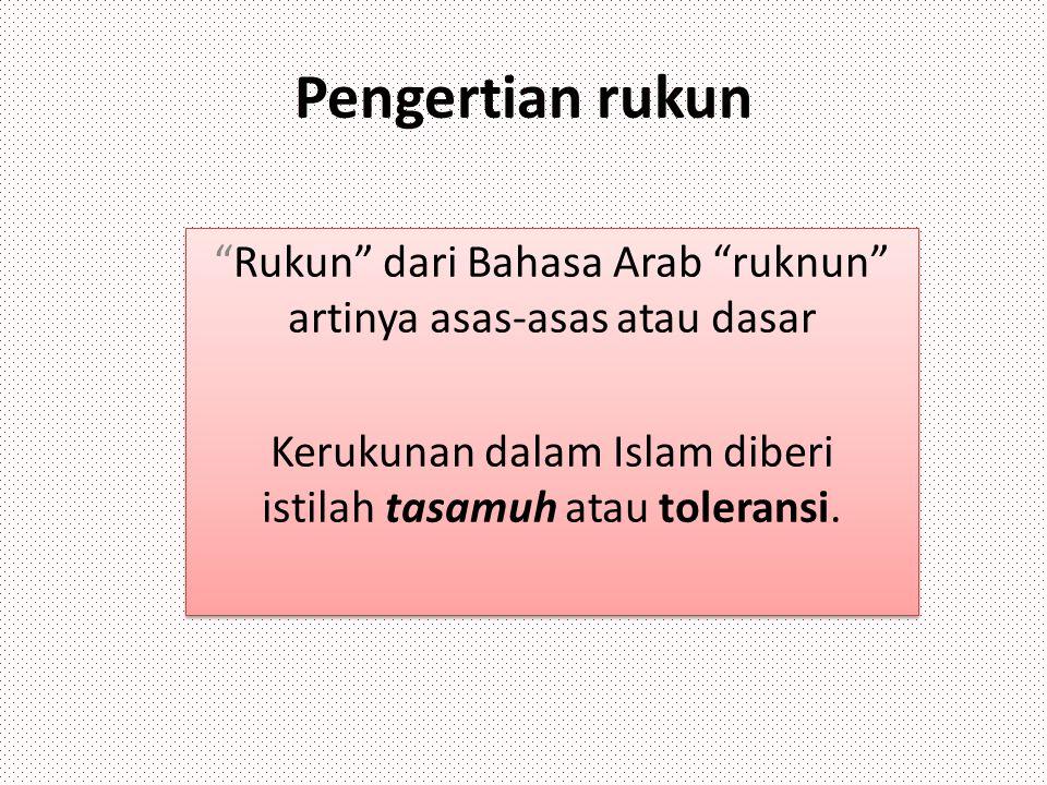 """Pengertian rukun """"Rukun"""" dari Bahasa Arab """"ruknun"""" artinya asas-asas atau dasar Kerukunan dalam Islam diberi istilah tasamuh atau toleransi. """"Rukun"""" d"""