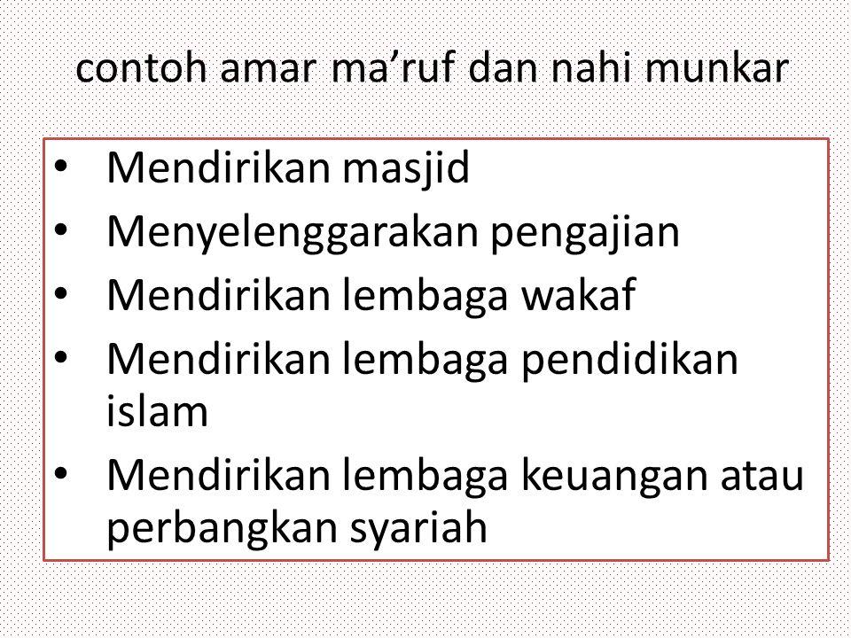 contoh amar ma'ruf dan nahi munkar Mendirikan masjid Menyelenggarakan pengajian Mendirikan lembaga wakaf Mendirikan lembaga pendidikan islam Mendirika