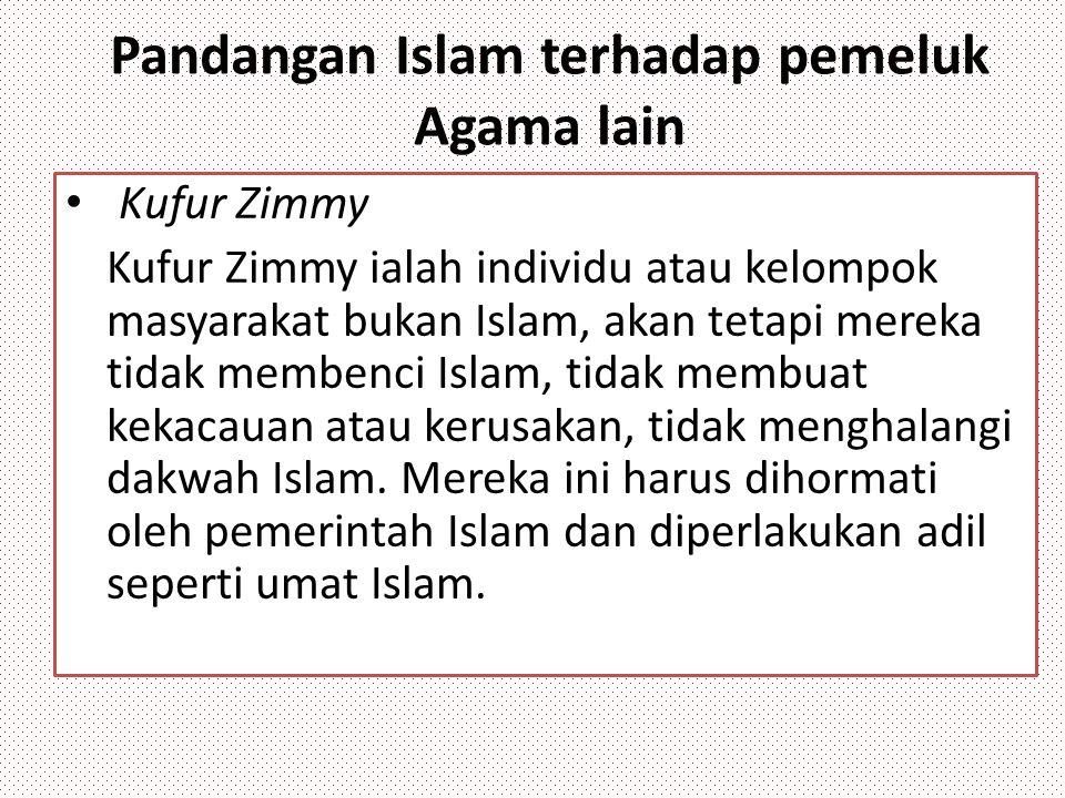 Pandangan Islam terhadap pemeluk Agama lain Kufur Zimmy Kufur Zimmy ialah individu atau kelompok masyarakat bukan Islam, akan tetapi mereka tidak memb