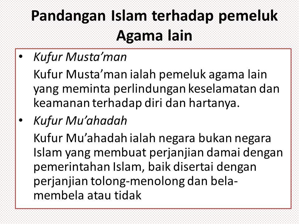 Pandangan Islam terhadap pemeluk Agama lain Kufur Musta'man Kufur Musta'man ialah pemeluk agama lain yang meminta perlindungan keselamatan dan keamana