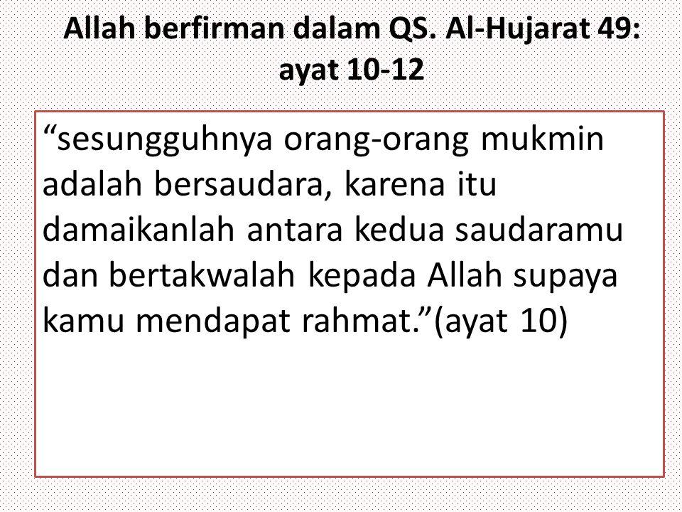 """Allah berfirman dalam QS. Al-Hujarat 49: ayat 10-12 """"sesungguhnya orang-orang mukmin adalah bersaudara, karena itu damaikanlah antara kedua saudaramu"""