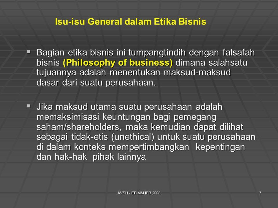 AVSH - EB MM IPB 20083  Bagian etika bisnis ini tumpangtindih dengan falsafah bisnis (Philosophy of business) dimana salahsatu tujuannya adalah menentukan maksud-maksud dasar dari suatu perusahaan.