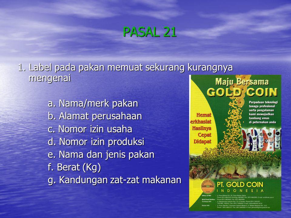 PASAL 21 PASAL 21 1.Label pada pakan memuat sekurang kurangnya mengenai a.