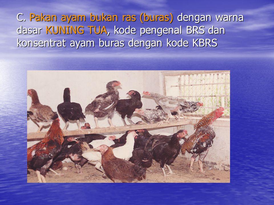 C. Pakan ayam bukan ras (buras) dengan warna dasar KUNING TUA, kode pengenal BRS dan konsentrat ayam buras dengan kode KBRS