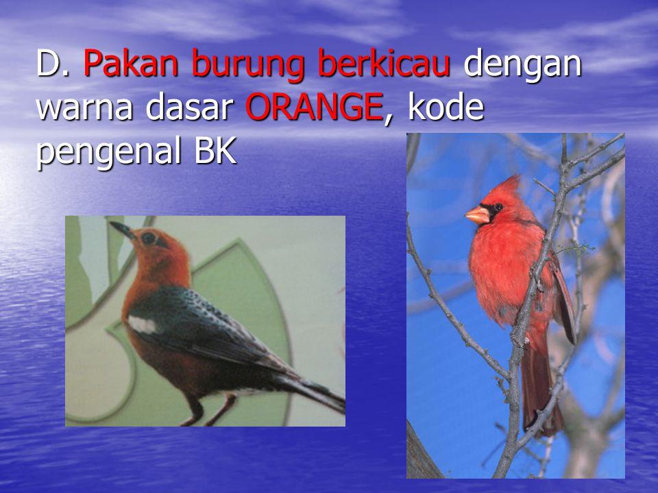 D. Pakan burung berkicau dengan warna dasar ORANGE, kode pengenal BK