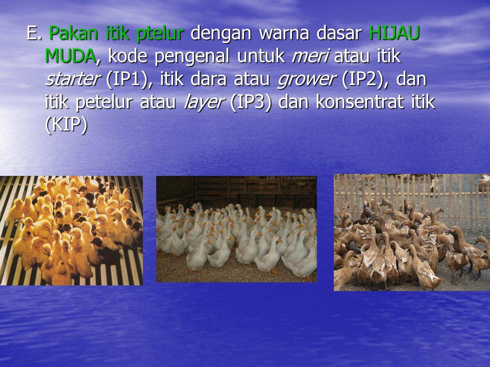 E. Pakan itik ptelur dengan warna dasar HIJAU MUDA, kode pengenal untuk meri atau itik starter (IP1), itik dara atau grower (IP2), dan itik petelur at