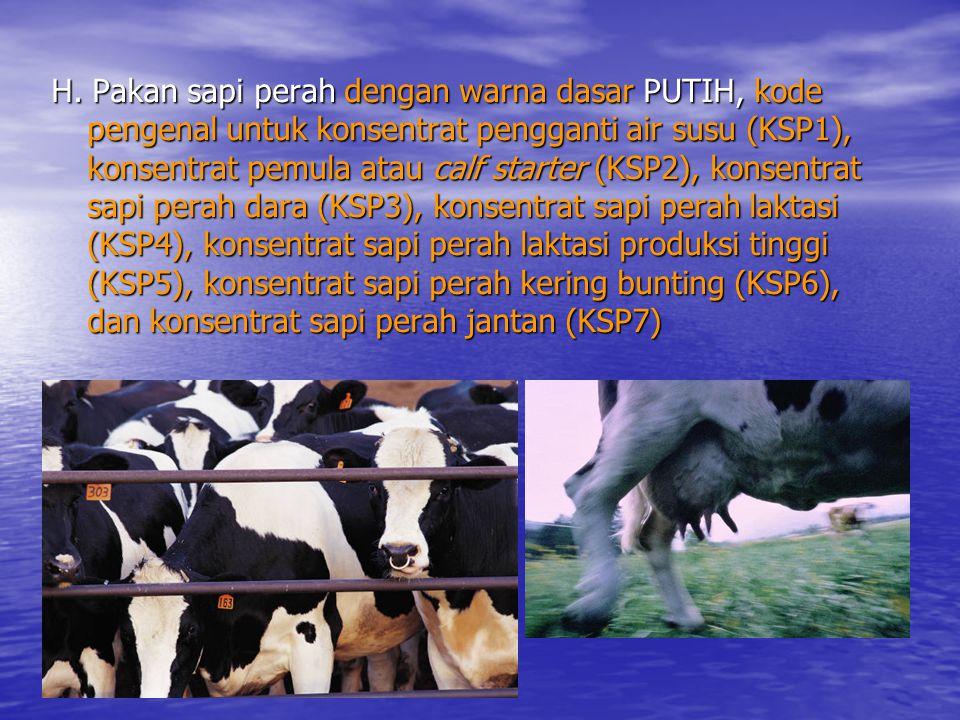 H. Pakan sapi perah dengan warna dasar PUTIH, kode pengenal untuk konsentrat pengganti air susu (KSP1), konsentrat pemula atau calf starter (KSP2), ko