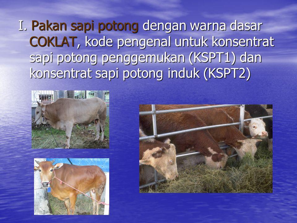 I. Pakan sapi potong dengan warna dasar COKLAT, kode pengenal untuk konsentrat sapi potong penggemukan (KSPT1) dan konsentrat sapi potong induk (KSPT2