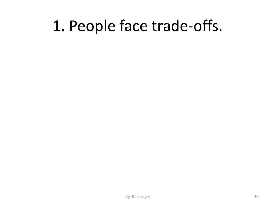 10 1. People face trade-offs. Agribisnis UB