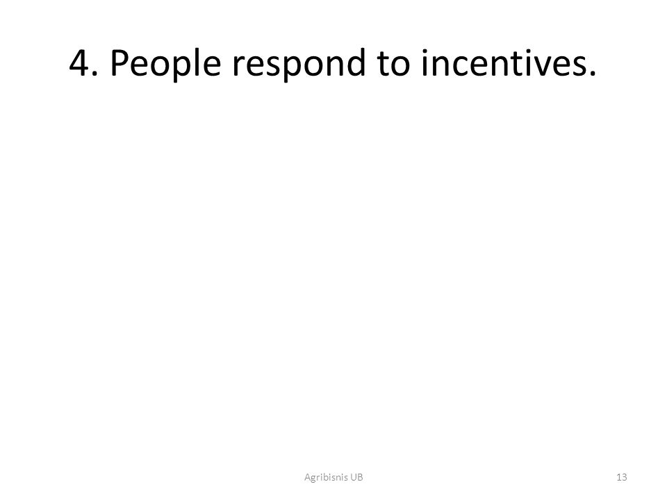 13 4. People respond to incentives. Agribisnis UB