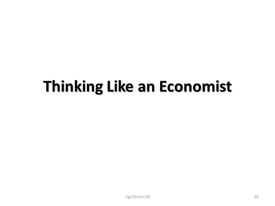 20 Thinking Like an Economist Agribisnis UB