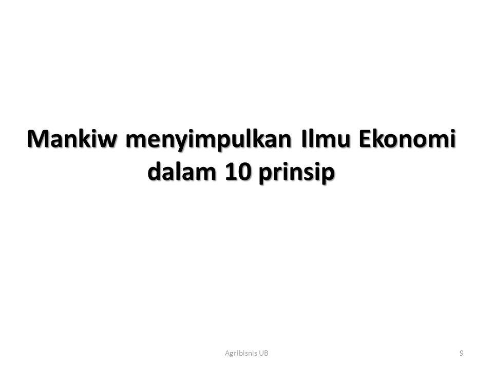 Mankiw menyimpulkan Ilmu Ekonomi dalam 10 prinsip 9Agribisnis UB