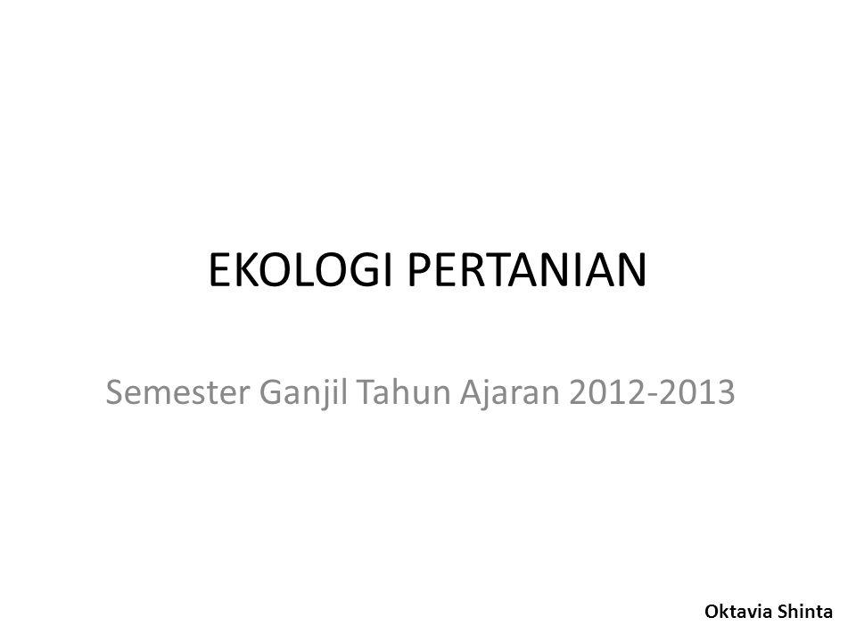 EKOLOGI PERTANIAN Semester Ganjil Tahun Ajaran 2012-2013 Oktavia Shinta