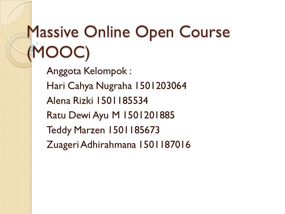 Massive Online Open Course (MOOC) Anggota Kelompok : Hari Cahya Nugraha 1501203064 Alena Rizki 1501185534 Ratu Dewi Ayu M 1501201885 Teddy Marzen 1501