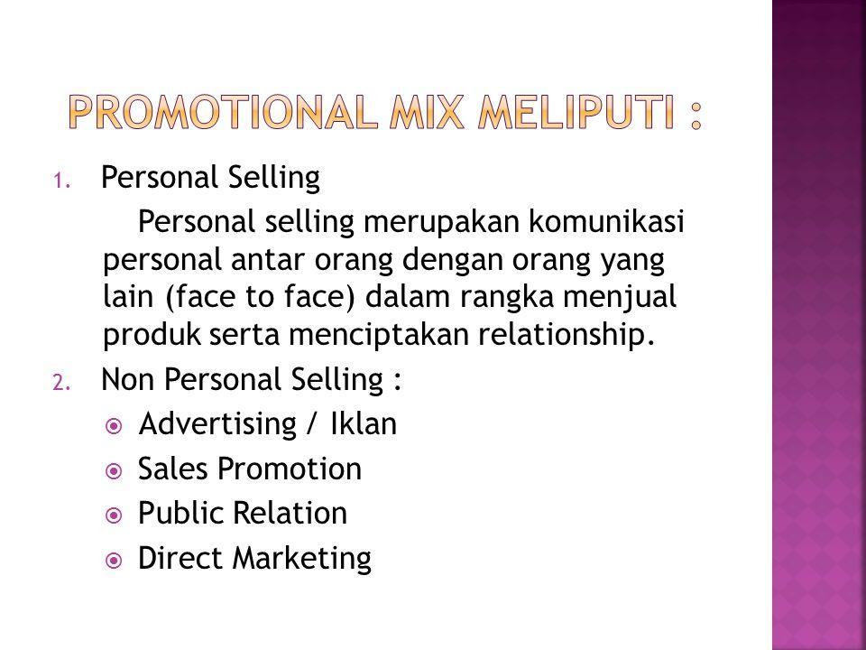 1. Personal Selling Personal selling merupakan komunikasi personal antar orang dengan orang yang lain (face to face) dalam rangka menjual produk serta