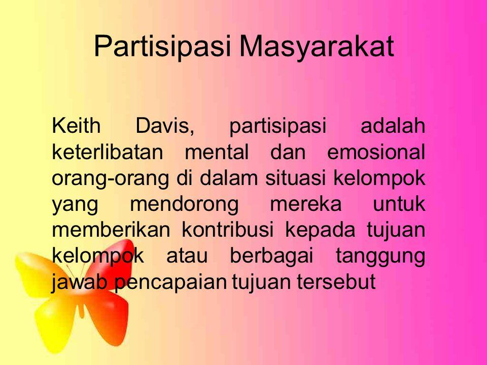 Partisipasi Masyarakat Keith Davis, partisipasi adalah keterlibatan mental dan emosional orang-orang di dalam situasi kelompok yang mendorong mereka u