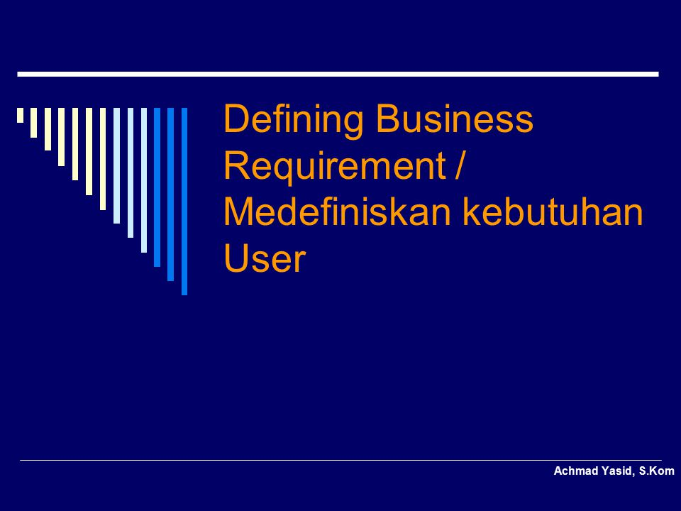 Defining Business Requirement / Medefiniskan kebutuhan User Achmad Yasid, S.Kom