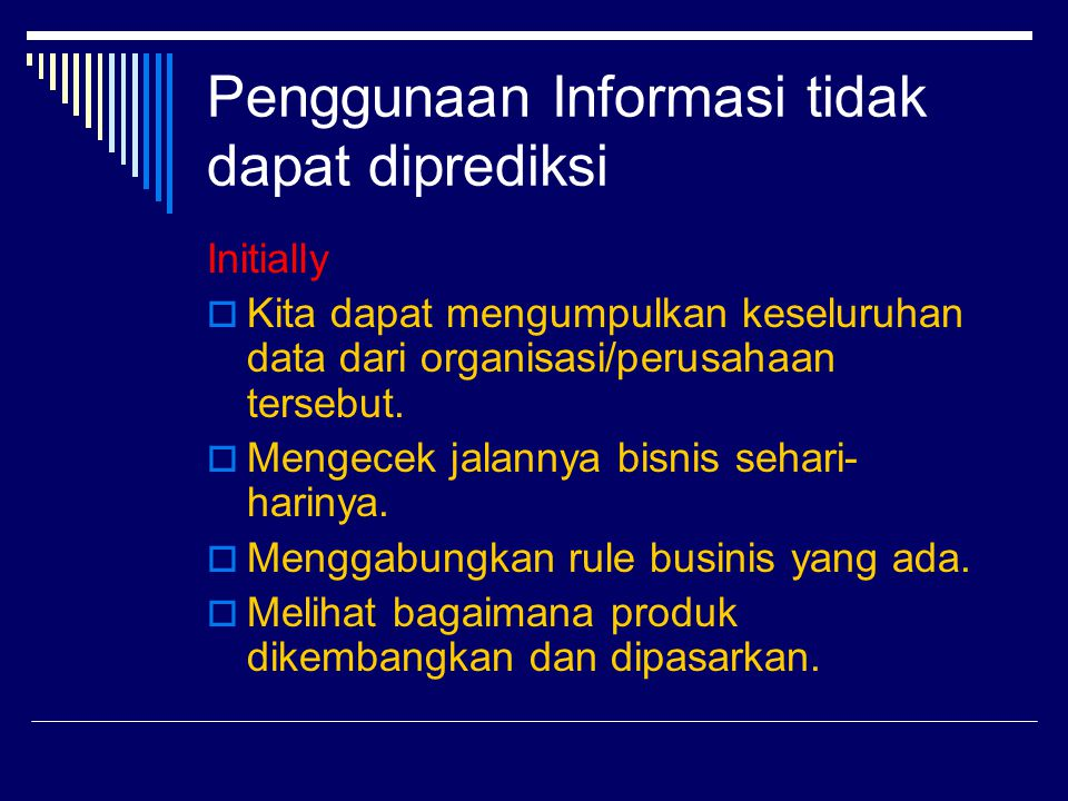 Penggunaan Informasi tidak dapat diprediksi Initially  Kita dapat mengumpulkan keseluruhan data dari organisasi/perusahaan tersebut.  Mengecek jalan
