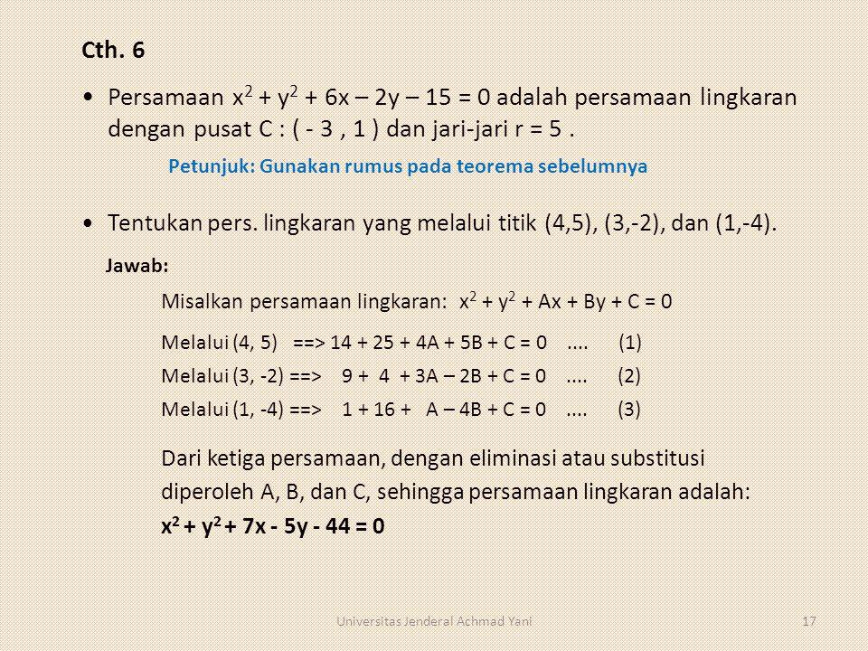 17 Cth. 6 Persamaan x 2 + y 2 + 6x – 2y – 15 = 0 adalah persamaan lingkaran dengan pusat C : ( - 3, 1 ) dan jari-jari r = 5. Tentukan pers. lingkaran