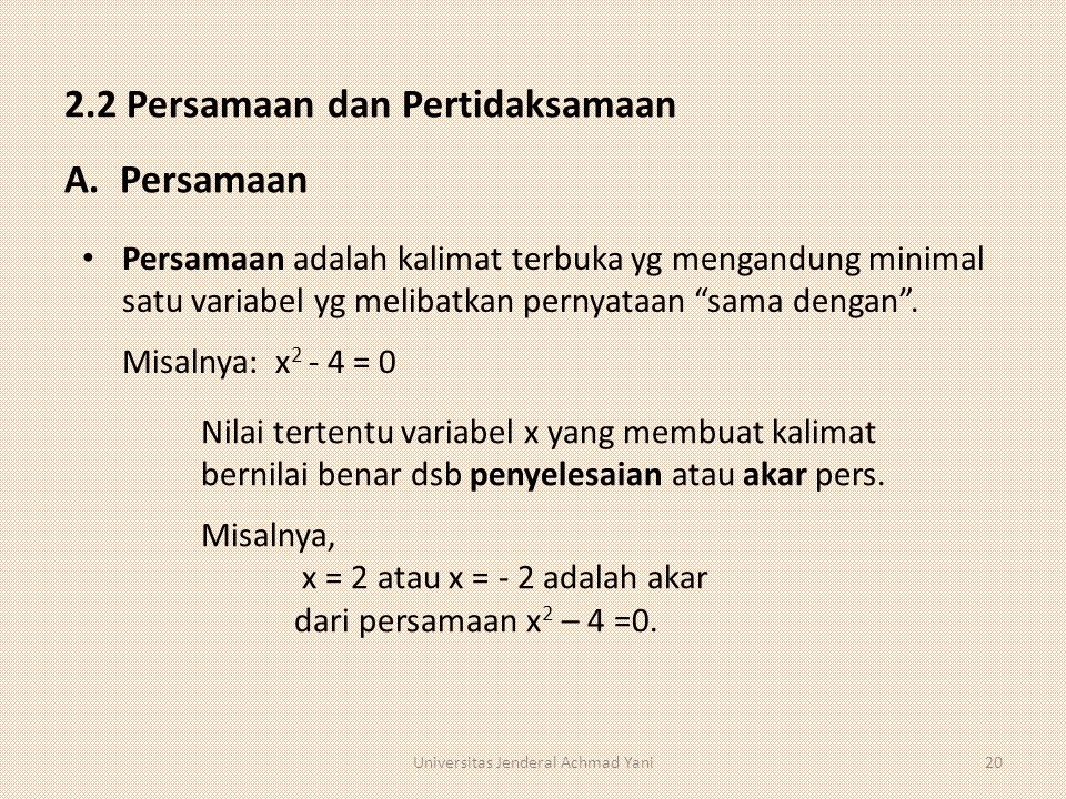 "2.2 Persamaan dan Pertidaksamaan A. Persamaan Persamaan adalah kalimat terbuka yg mengandung minimal satu variabel yg melibatkan pernyataan ""sama deng"
