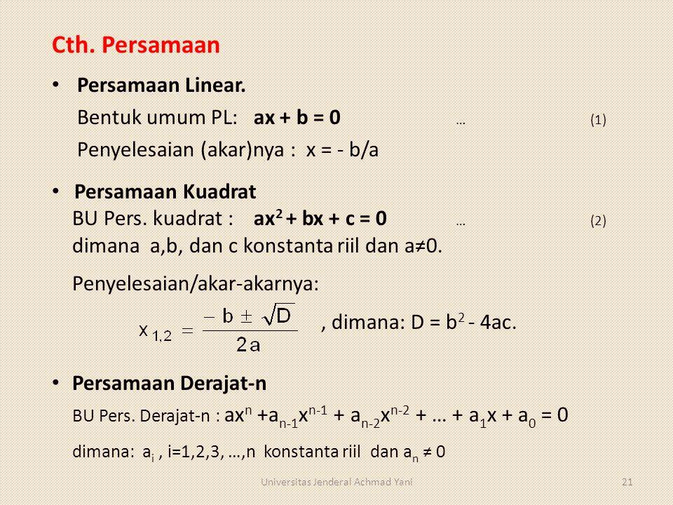 Cth. Persamaan Persamaan Linear. Bentuk umum PL:ax + b = 0 …(1) Penyelesaian (akar)nya : x = - b/a Persamaan Kuadrat BU Pers. kuadrat : ax 2 + bx + c