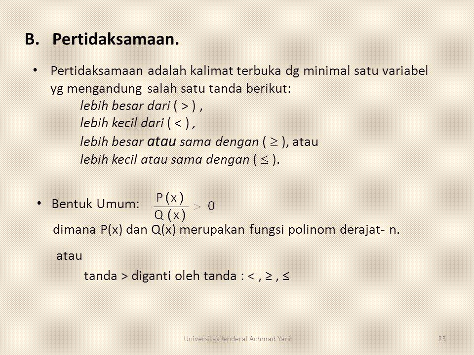 B. Pertidaksamaan. Pertidaksamaan adalah kalimat terbuka dg minimal satu variabel yg mengandung salah satu tanda berikut: lebih besar dari ( > ), lebi