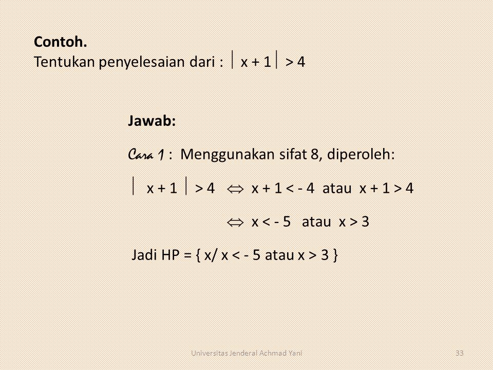 Jawab: Cara 1 : Menggunakan sifat 8, diperoleh:  x + 1  > 4  x + 1 4  x 3 Jadi HP = { x/ x 3 } Contoh. Tentukan penyelesaian dari :  x + 1  > 4
