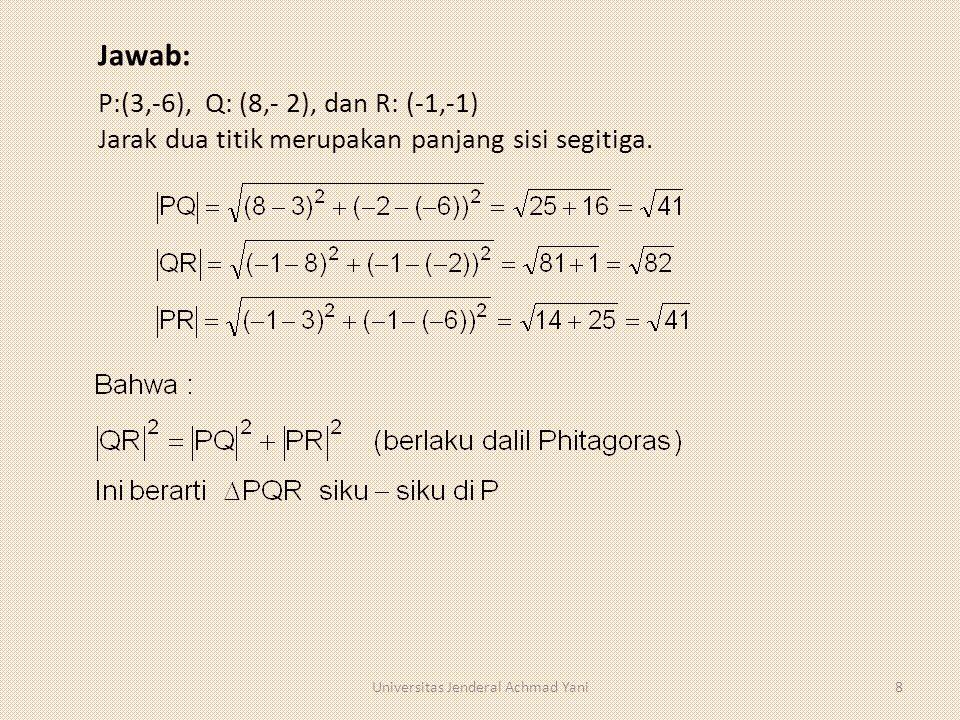 Jawab: Universitas Jenderal Achmad Yani8 P:(3,-6), Q: (8,- 2), dan R: (-1,-1) Jarak dua titik merupakan panjang sisi segitiga.