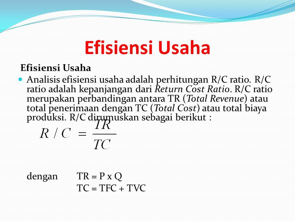 Efisiensi Usaha Analisis efisiensi usaha adalah perhitungan R/C ratio. R/C ratio adalah kepanjangan dari Return Cost Ratio. R/C ratio merupakan perban