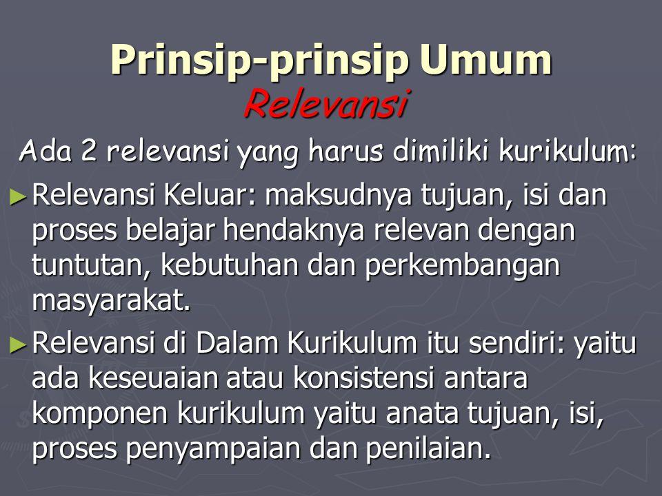 PENGEMBANGAN KURIKULUM Prinsip-prinsip Pengembangan Kurikulum ► Kurikulum merangkum pengalaman belajar SISWA di sekolah. Sehingga kurikulum hendaknya: