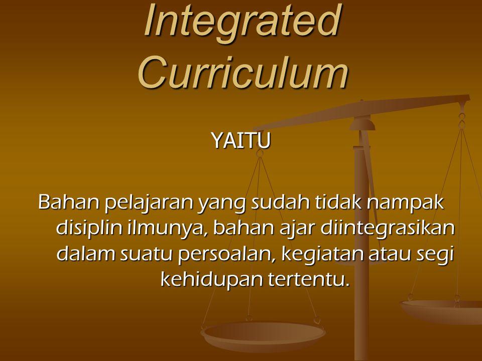Unified atau Concentrated Curriculum YAITU Bahan pelajaran tersusun dalam tema- tema pelajaran tertentu yang mencakup materi dari berbagai pelajaran d