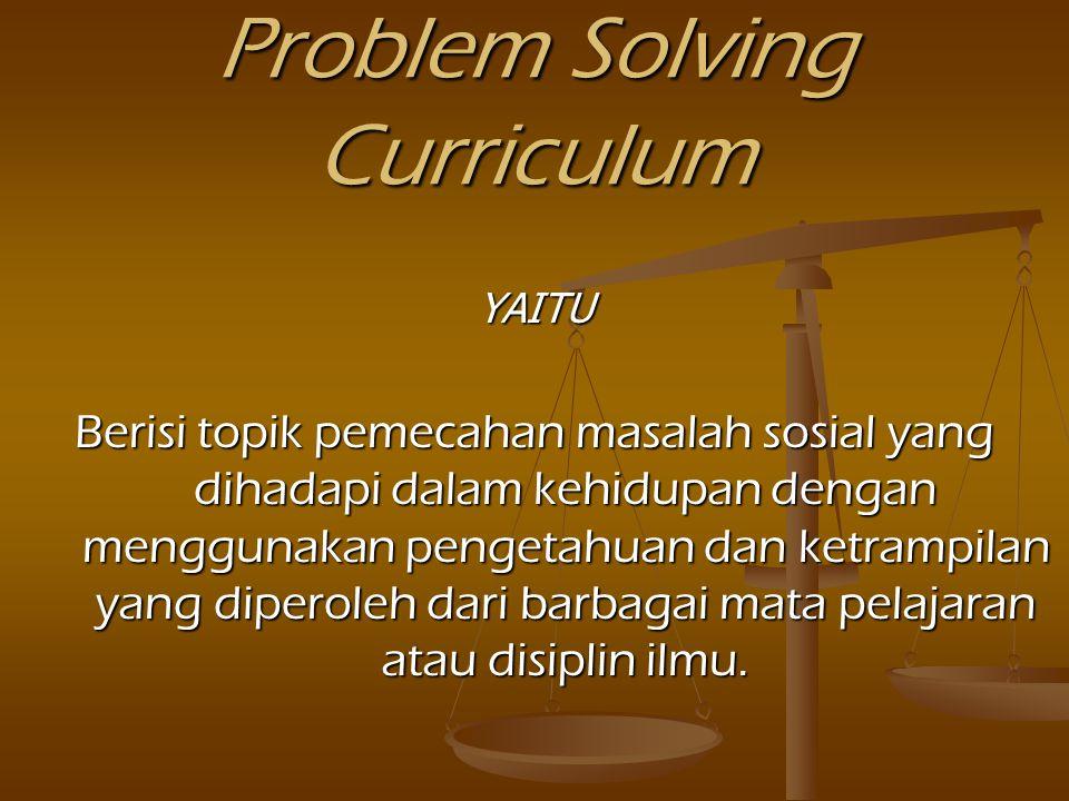 Integrated Curriculum YAITU Bahan pelajaran yang sudah tidak nampak disiplin ilmunya, bahan ajar diintegrasikan dalam suatu persoalan, kegiatan atau s