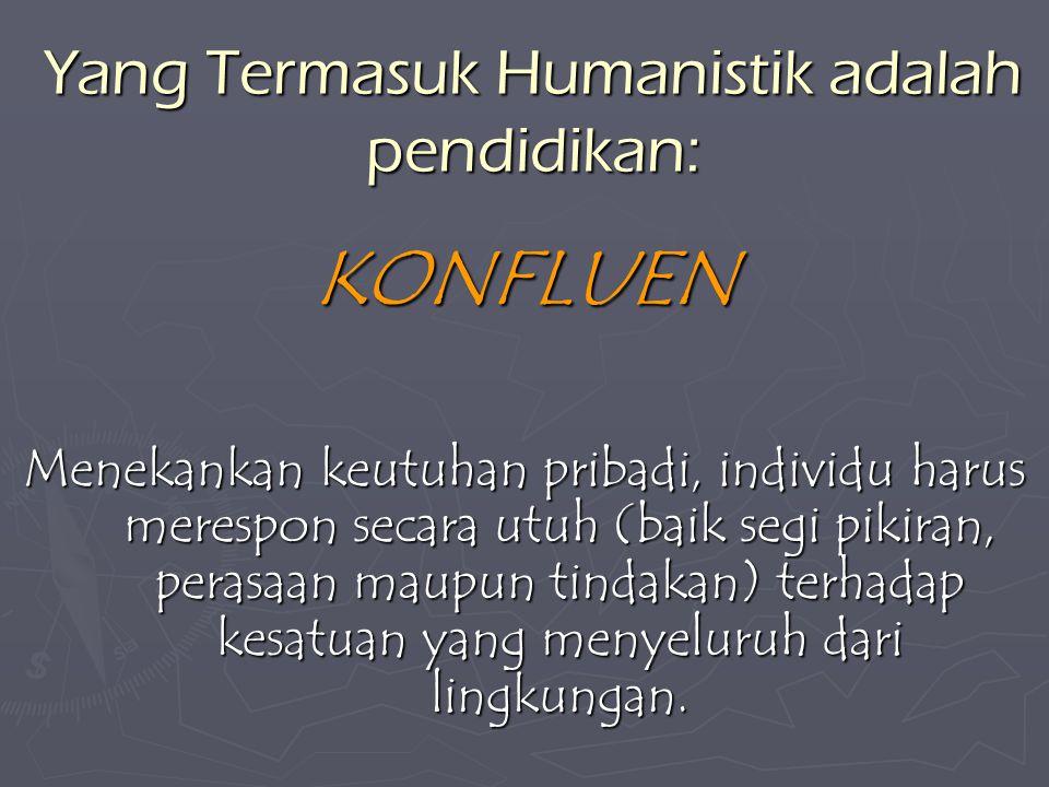 Kurikulum Humanistik John Dewey dan JJ. Rousseau ► Konsep pendidikan pribadi (personalized education) YAITU upaya menciptakan situasi yang permisif, r