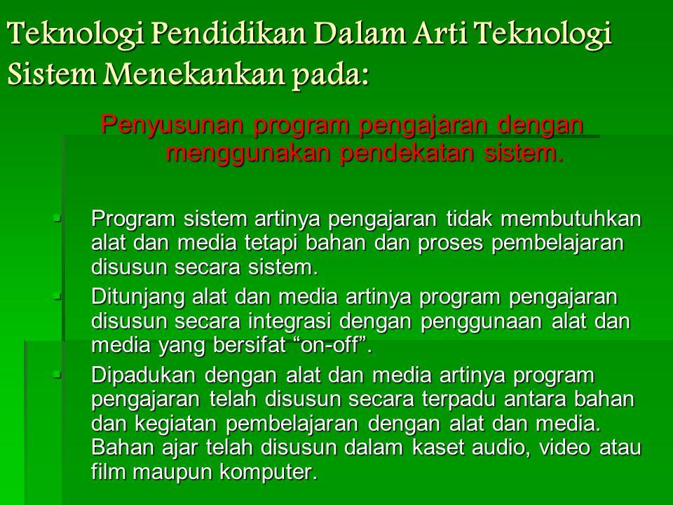 Teknologi Pendidikan dalam arti Teknologi Alat menekankan pada:  Penggunaan alat teknologi untuk menunjang efisiensi dan efektifitas pendidikan.  Ku