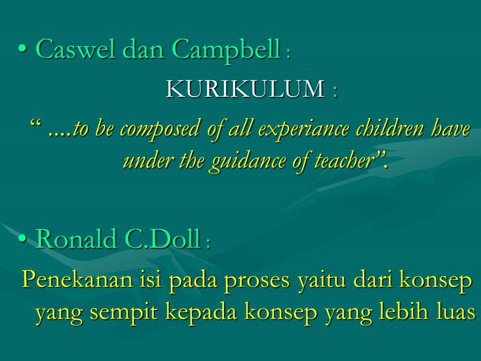 KONSEP KURIKULUM Pandangan lama kurikulum :Pandangan lama kurikulum : Robert S.Zais: 1976,h:7 kumpulan mata pelajaran yang harus disampaikan guru atau