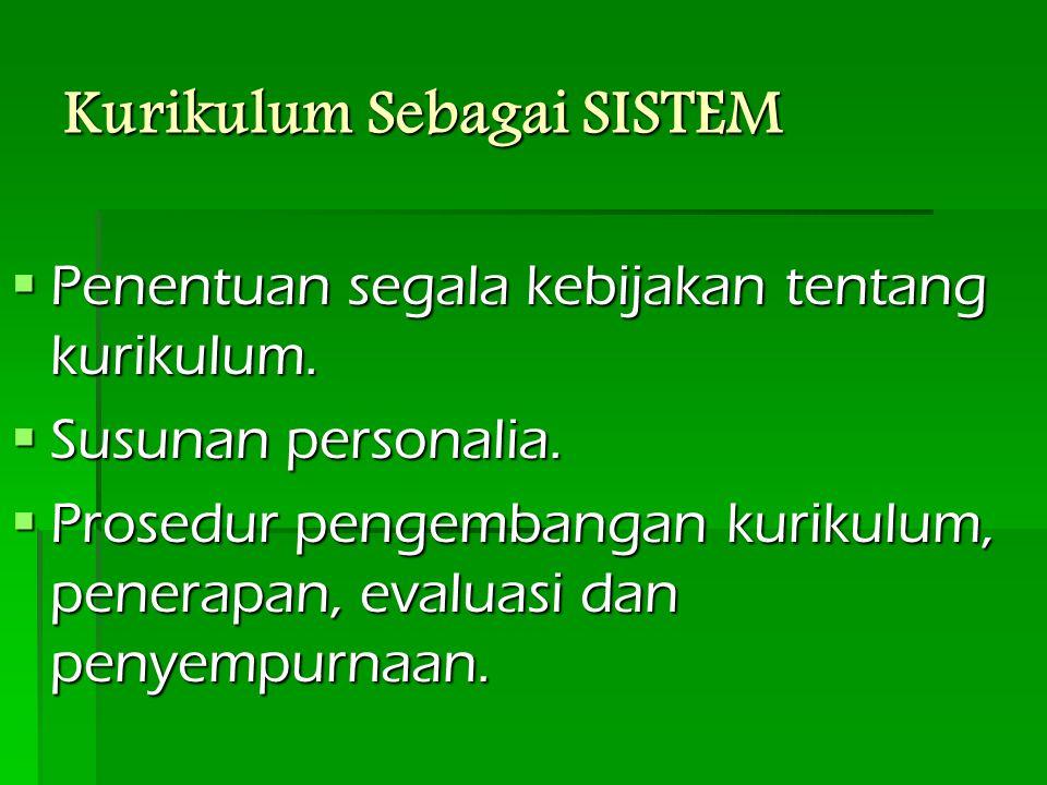 Kurikulum Sebagai SISTEM  Penentuan segala kebijakan tentang kurikulum.
