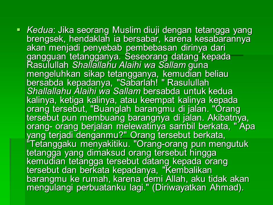  Kedua: Jika seorang Muslim diuji dengan tetangga yang brengsek, hendaklah ia bersabar, karena kesabarannya akan menjadi penyebab pembebasan dirinya