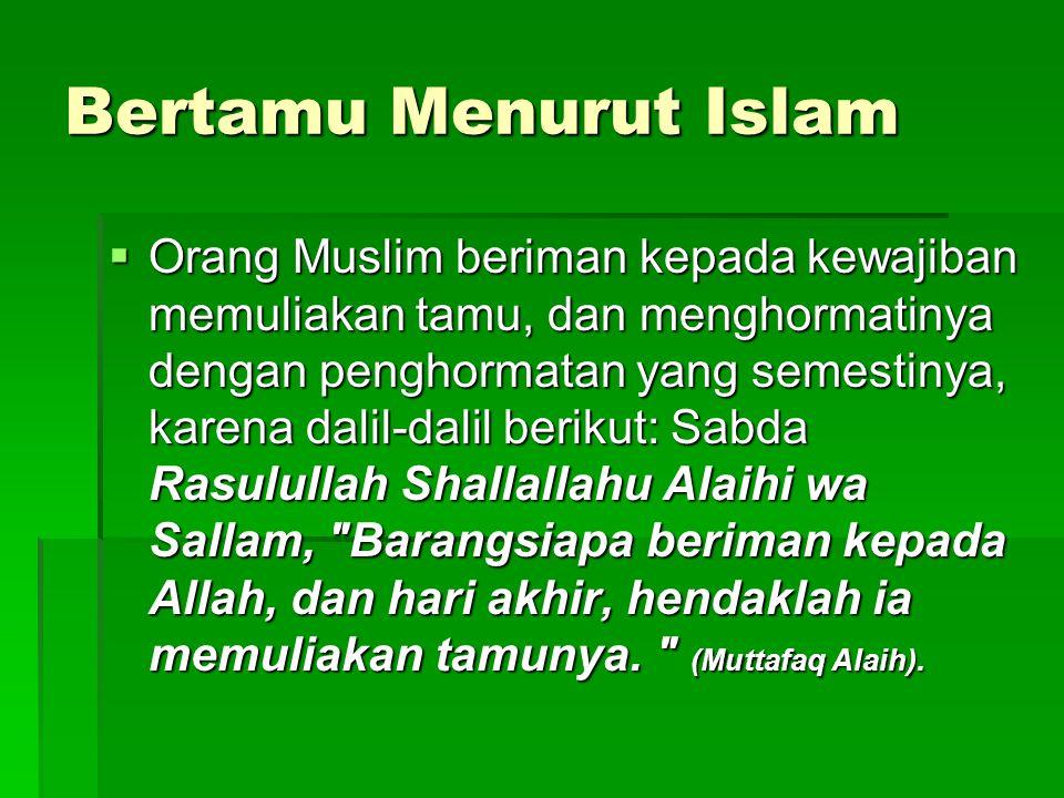 Bertamu Menurut Islam  Orang Muslim beriman kepada kewajiban memuliakan tamu, dan menghormatinya dengan penghormatan yang semestinya, karena dalil-da