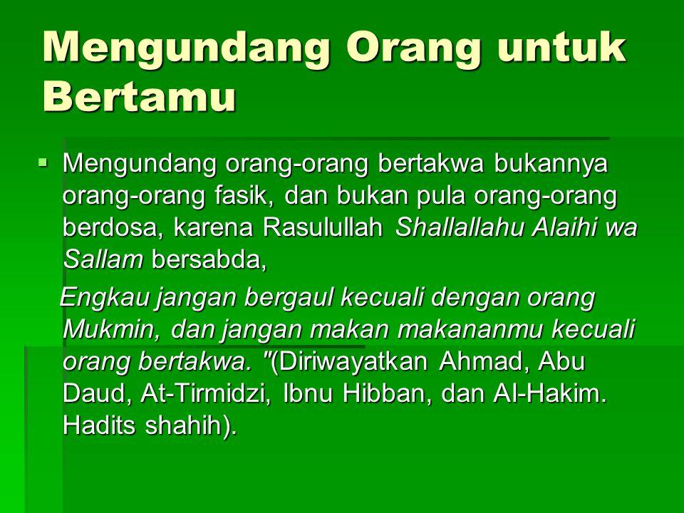 Mengundang Orang untuk Bertamu  Mengundang orang-orang bertakwa bukannya orang-orang fasik, dan bukan pula orang-orang berdosa, karena Rasulullah Sha