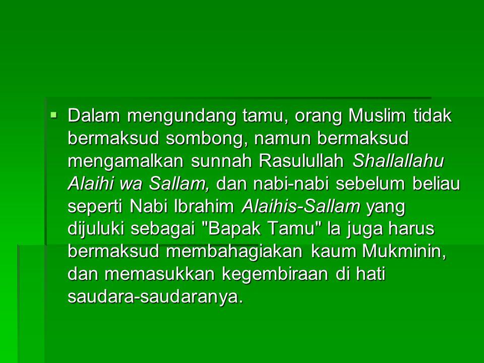 Dalam mengundang tamu, orang Muslim tidak bermaksud sombong, namun bermaksud mengamalkan sunnah Rasulullah Shallallahu Alaihi wa Sallam, dan nabi-na