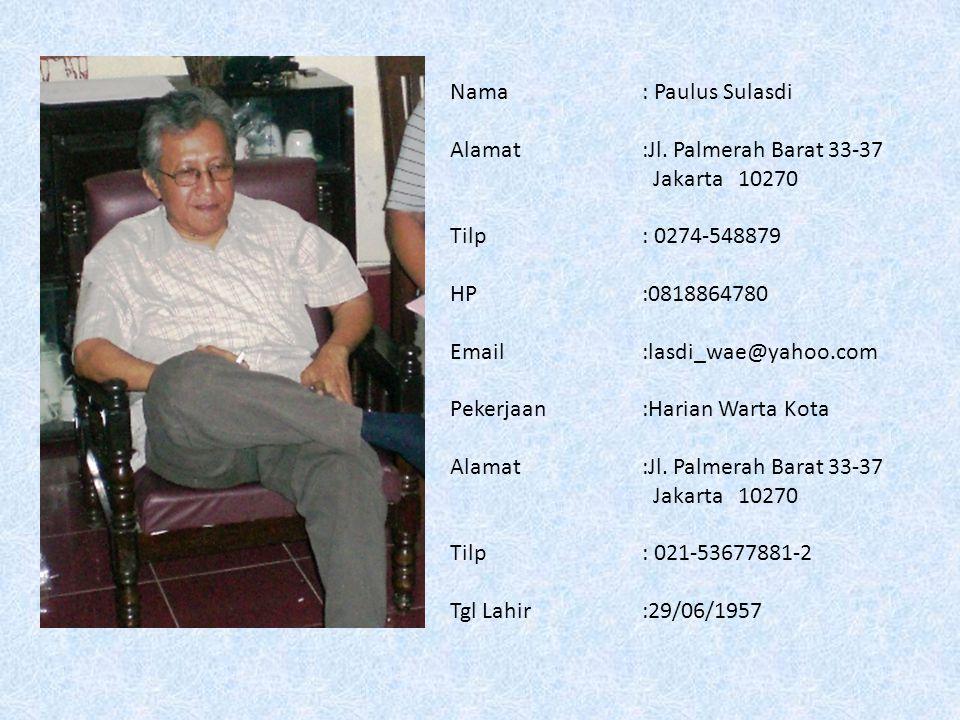 Nama: Paulus Sulasdi Alamat:Jl.